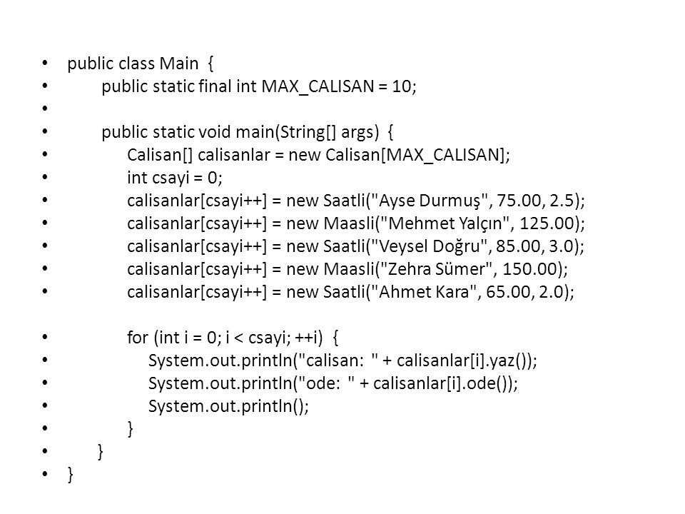 public class Main { public static final int MAX_CALISAN = 10; public static void main(String[] args) {